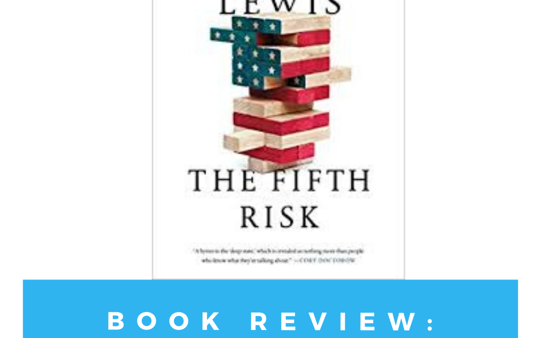 Book Review: The Fifth Risk by Michael Lewis